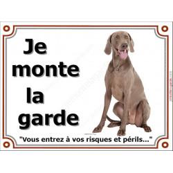 Plaque 3 tailles Je Monte la Garde, Braque de Weimar Assis, pancarte panneau risques et périls