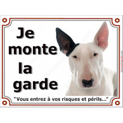 Plaque 2 tailles LUXE je Monte la Garde, Bull Terrier Blanc oreille noire Tête