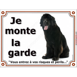 Plaque portail 2 tailles Je Monte la Garde, Terre Neuve noir assis, risques et périls pancarte panneau attention au chien