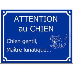 """Plaque humour """"Attention au Chien Gentil, Maître Lunatique..."""" 3 tailles A"""