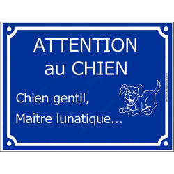 Attention Chien Gentil, Maître Lunatique... Plaque bleu portail humour marrant drôle panneau affiche pancarte