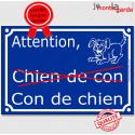 "Plaque ""Attention au Chien de Con, Con de Chien"" 4 tailles FUN C"