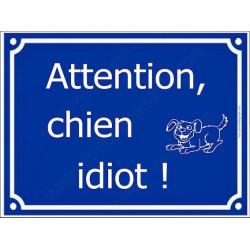 Attention, Chien Idiot... Plaque bleu portail humour marrant drôle panneau affiche pancarte