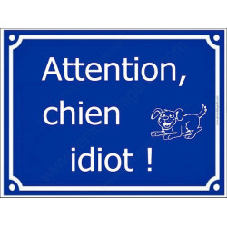 Plaque Portail 4 tailles FUN Attention, Chien Idiot...