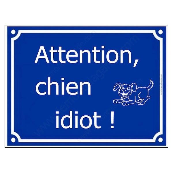 Attention, Chien Idiot... Plaque bleu portail humour marrant drôle panneau affiche pancarte rue