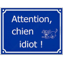 """Plaque Portail humour """"Attention, Chien Idiot..."""" 3 tailles FUN A"""