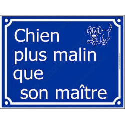Chien plus Malin que son Maître Plaque bleu portail humour marrant drôle panneau affiche pancarte