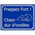 """Plaque """"Frappez Fort ! Chien Dur d'Oreilles..."""" 4 tailles FUN A"""