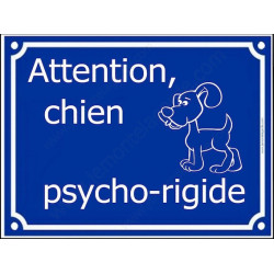 "Plaque ""Attention Chien Psycho-rigide"" 3 tailles FUN  A"