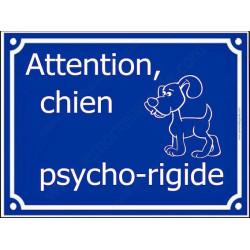 Attention Chien Psycho-rigide, Plaque bleu portail humour marrant drôle panneau affiche pancarte